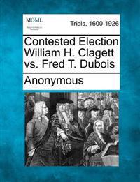 Contested Election William H. Clagett vs. Fred T. DuBois