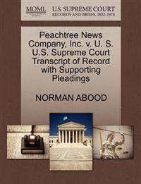 Peachtree News Company, Inc. V. U. S. U.S. Supreme Court Transcript of Record with Supporting Pleadings