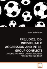 Prejudice, de-Individuated Aggression and Inter-Group Conflicts