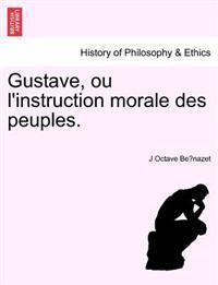 Gustave, Ou L'Instruction Morale Des Peuples.