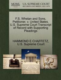 F.S. Whelan and Sons, Petitioner, V. United States. U.S. Supreme Court Transcript of Record with Supporting Pleadings