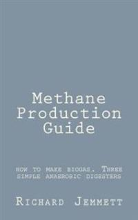 Methane Production Guide - How to Make Biogas. Three Simple Anaerobic Digesters
