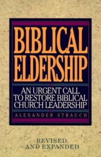 Biblical Eldership: An Urgent Call to Restore Biblical Churc