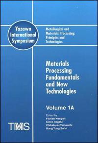 Metallurgical and Materials Processing: Principles and Technologies (Yazawa International Symposium), Materials Processing Fundamentals and New Techno