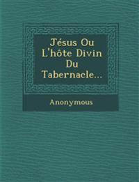 Jésus Ou L'hôte Divin Du Tabernacle...