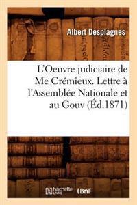 L'Oeuvre Judiciaire de Me Cr�mieux. Lettre � l'Assembl�e Nationale Et Au Gouv (�d.1871)