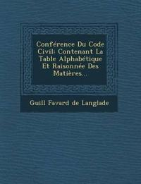 Conference Du Code Civil: Contenant La Table Alphabetique Et Raisonnee Des Matieres...