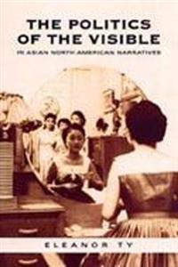 Politics of the Visible in Asian North American Narratives