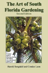 The Art of South Florida Gardening: A Unique Guide to Planning, Planting, and Making Your Subtropical Garden Grow