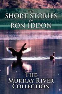 The Short Stories of Ron Iddon ... the Murray River Collection