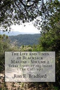 The Life and Times of Blackjack Malone - Volume 2: Texas Frontier Regiment (the Call-Up)