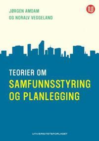 Teorier om samfunnsstyring og planlegging - Jørgen Amdam, Noralv Veggeland pdf epub