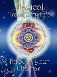 Magical Transformation Through Your Chakras