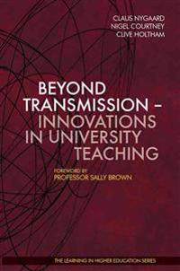 Beyond Transmission - Innovations in University Teaching