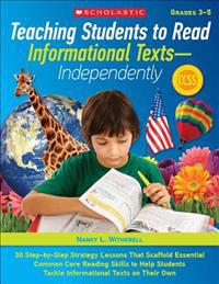 Teaching Students to Read Informational Texts--Independently, Grades 3-5: 30 Step-By-Step Strategy Lessons That Scaffold Essential Common Core Reading