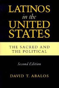 LATINOS IN UNITED STATES: THE SACRED AND THE POLTIICAL, SECOND EDITION