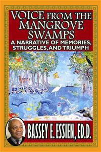 Voice from the Mangrove Swamps: A Narrative of Memories, Struggles, and Triumph