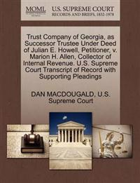 Trust Company of Georgia, as Successor Trustee Under Deed of Julian E. Howell, Petitioner, V. Marion H. Allen, Collector of Internal Revenue. U.S. Supreme Court Transcript of Record with Supporting Pleadings