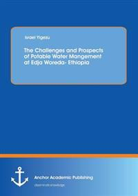 The Challenges and Prospects of Potable Water Mangement at Edja Woreda- Ethiopia