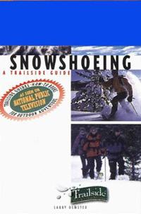 A Trailside Guide: Snowshoeing