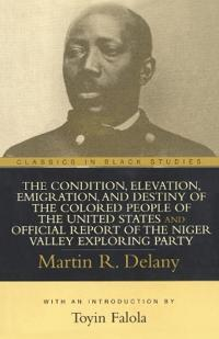 The Condition, Elevation, Emigration, and Destiny of the Colored People of the United States and Officical Report of the Niger Valley Exploring Par