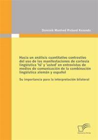 Hacia Un Analisis Cuantitativo Contrastivo del USO de Las Manifestaciones de Cortesia Linguistica 'Tu' y 'Usted' En Entrevistas de Medios de Comunicac