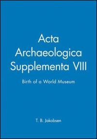Acta Archaeologica Supplementa: Birth of a World Museum, Volume 78