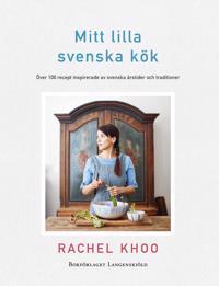 Mitt lilla svenska kök : över 100 recept inspirerade av svenska årstider och traditioner