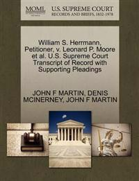 William S. Herrmann, Petitioner, V. Leonard P. Moore et al. U.S. Supreme Court Transcript of Record with Supporting Pleadings
