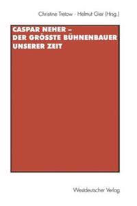 Caspar Neher-Der Grosste Buhnenbauer Unserer Zeit