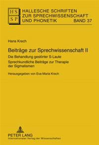 Beitraege Zur Sprechwissenschaft II: Die Behandlung Gestoerter S-Laute- Sprechkundliche Beitraege Zur Therapie Der Sigmatismen- Herausgegeben Von Eva-