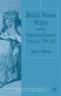 British Women Writers And The Profession Of Literary Criticism, 1789-1832