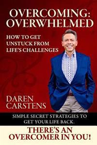 Overcoming: Overwhelmed: How to Get Unstuck from Life's Challenges