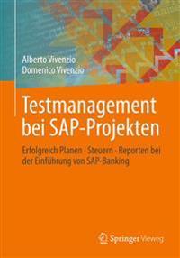 Testmanagement Bei SAP-Projekten: Erfolgreich Planen - Steuern - Reporten Bei Der Einfuhrung Von SAP-Banking