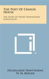 The Poet of Craigie House: The Story of Henry Wadsworth Longfellow