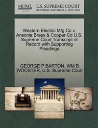 Western Electric Mfg Co V. Ansonia Brass & Copper Co U.S. Supreme Court Transcript of Record with Supporting Pleadings