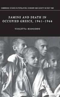 Famine And Death in Occupied Greece, 1941-44
