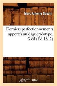 Derniers Perfectionnements Apport�s Au Daguerr�otype. 3 �d (�d.1842)
