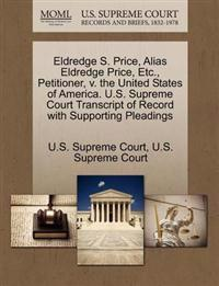 Eldredge S. Price, Alias Eldredge Price, Etc., Petitioner, V. the United States of America. U.S. Supreme Court Transcript of Record with Supporting Pleadings