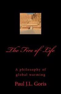 The Fire of Life: A Philosophy of Global Warming