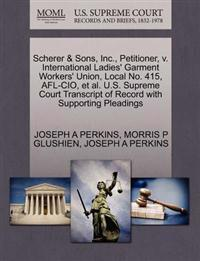 Scherer & Sons, Inc., Petitioner, V. International Ladies' Garment Workers' Union, Local No. 415, AFL-CIO, et al. U.S. Supreme Court Transcript of Record with Supporting Pleadings