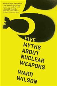 Five Myths about Nuclear Weapons