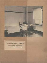 The Brother in Elysium: Artwork and Publications by Jon Beacam, 2008-2013