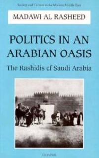 Politics in an Arabian Oasis: The Rashidis of Saudi Arabia