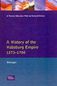 A History of the Habsburg Empire 1273-1700