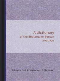 A Dictionary of the Bhotanta or Boutan Language