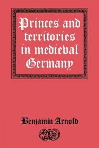 Princes and Territories in Medieval Germany