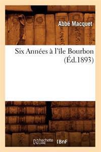 Six Ann�es � l'�le Bourbon, (�d.1893)