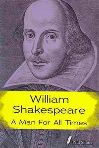 William Shakespeare: A Man for All Times