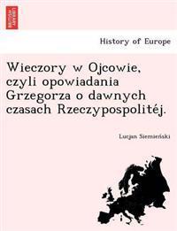 Wieczory W Ojcowie, Czyli Opowiadania Grzegorza O Dawnych Czasach Rzeczypospolite J.